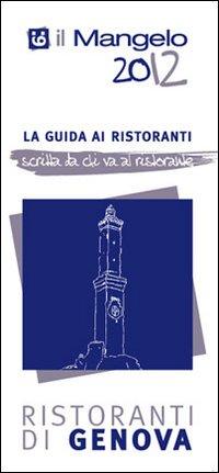 Il Mangelo di Genova. Ristoranti 2012.