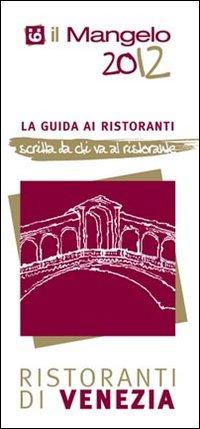 Il Mangelo di Venezia. Ristoranti 2012.