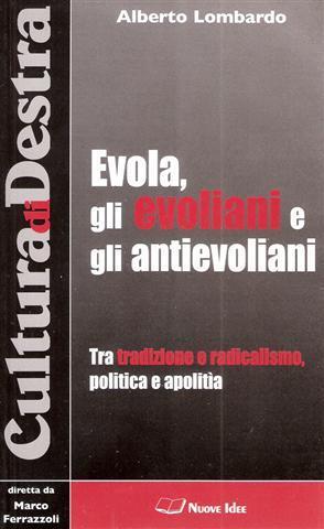 Evola, gli evoliani e gli antievoliani. Tra tradizione e radicalismo, politica e apolitìa.