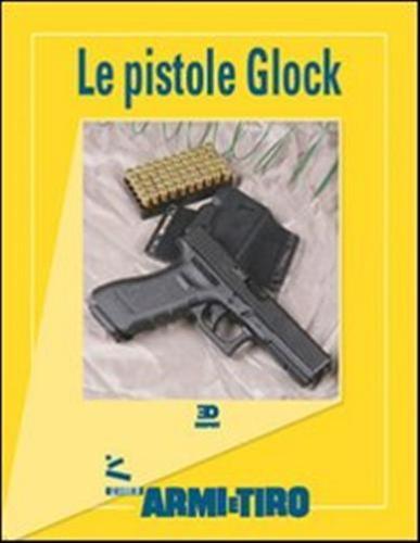 Le guide di armi e tiro. Le Pistole Glock.