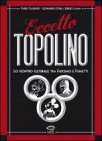 Eccetto Topolino. Lo scontro culturale tra il fascismo e il fumetto.