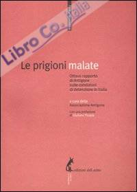 Le prigioni malate. Ottavo rapporto di Antigone sulle condizioni di detenzione in Italia.