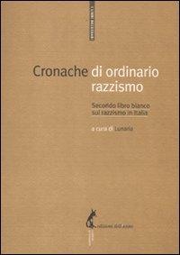 Cronache di ordinario razzismo. Secondo libro bianco sul razzismo in Italia.