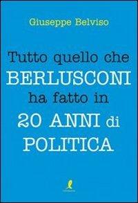 Tutto quello che Berlusconi ha fatto in 20 anni di politica