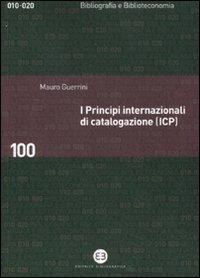I principi internazionali di catalogazione (ICP). Universo bibliografico e teoria catalografica all'inizio del XXI secolo