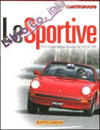 Le sportive. Prove e impressioni di guida dal 1974 al 1985. Il meglio di Quattroruote. Ediz. illustrata