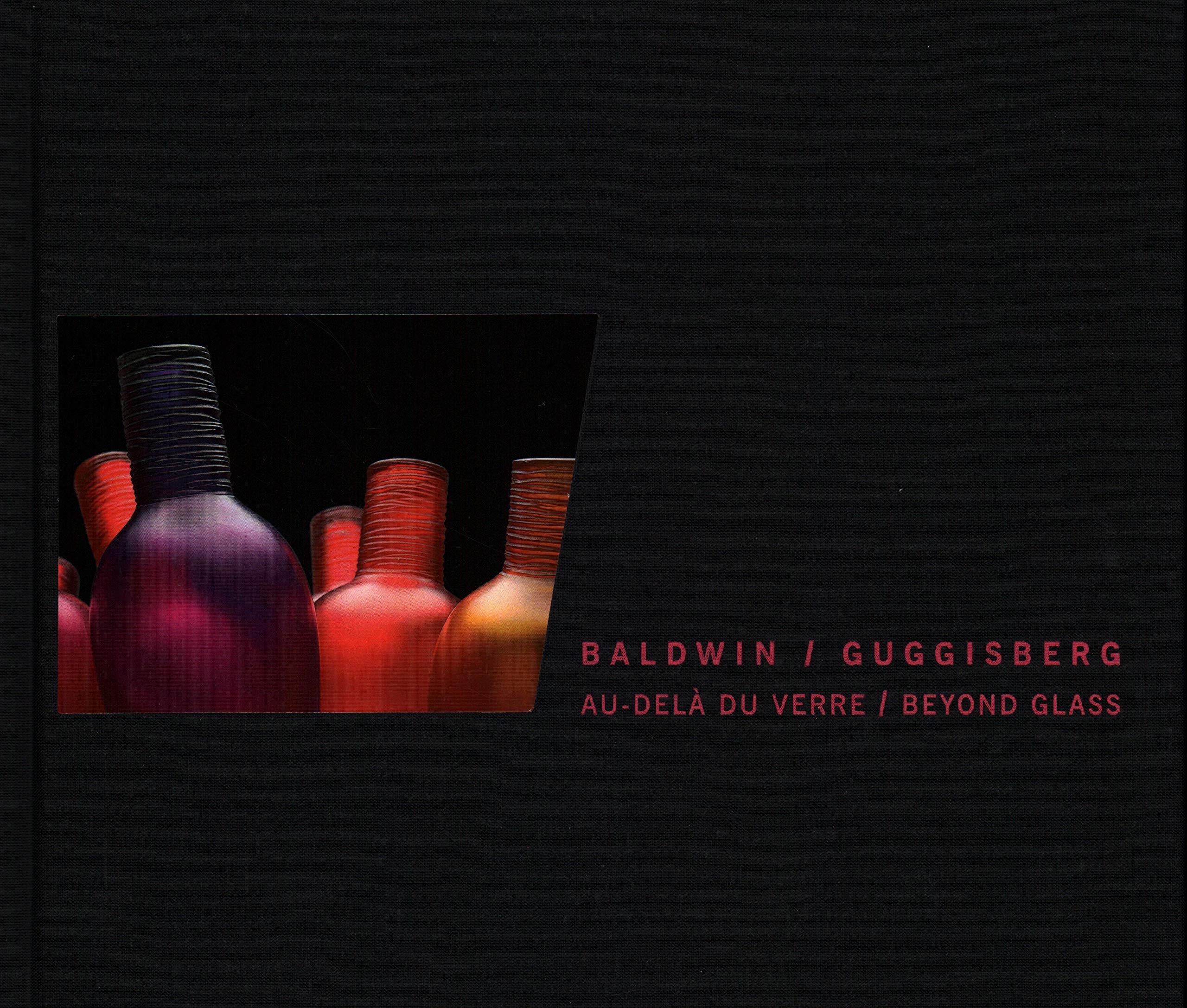 Baldwin/Guggisberg. Au-delà du verreBeyond glass. Catalogo della mostra (Ginevra, 13 ottobre 2011-25 marzo 2012)