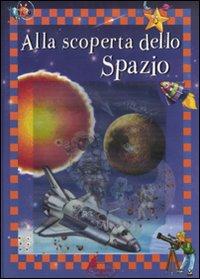 Alla scoperta dello spazio. Ediz. illustrata