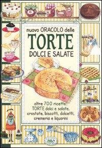 Nuovo oracolo delle torte dolci e salate. Oltre 700 ricette: torte dolci e salate, crostate, biscotti, dolcetti, cremeria e liquorini