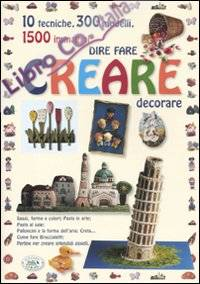 Dire fare creare decorare. Ediz. illustrata