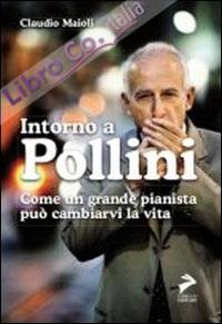 Intorno a Pollini. Come un grande pianista può cambiarvi la vita