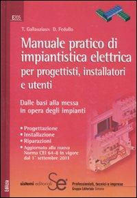 Manuale pratico di impiantistica elettrica per progettisti, installatori e utenti. Dalle basi alla messa in opera degli impianti