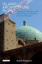 Islamic Architecture in Iran. Poststructural Theory and the Architectural History of Iranian Mosques