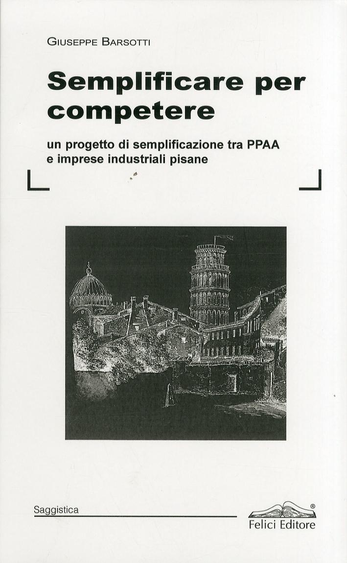 Semplificare per competere. Un progetto di semplificazione tra PPAA e imprese industriali pisane.