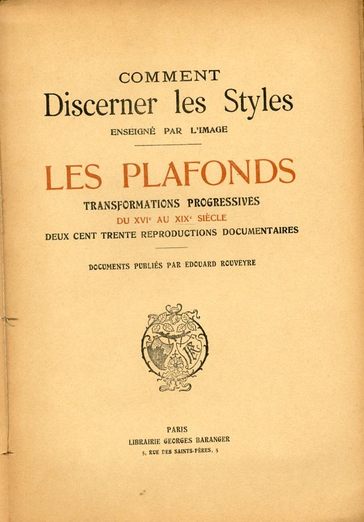 Les Plafonds. Transformations progressives du XVIe au XIXe siècle deux cent trente reproductions documentaires