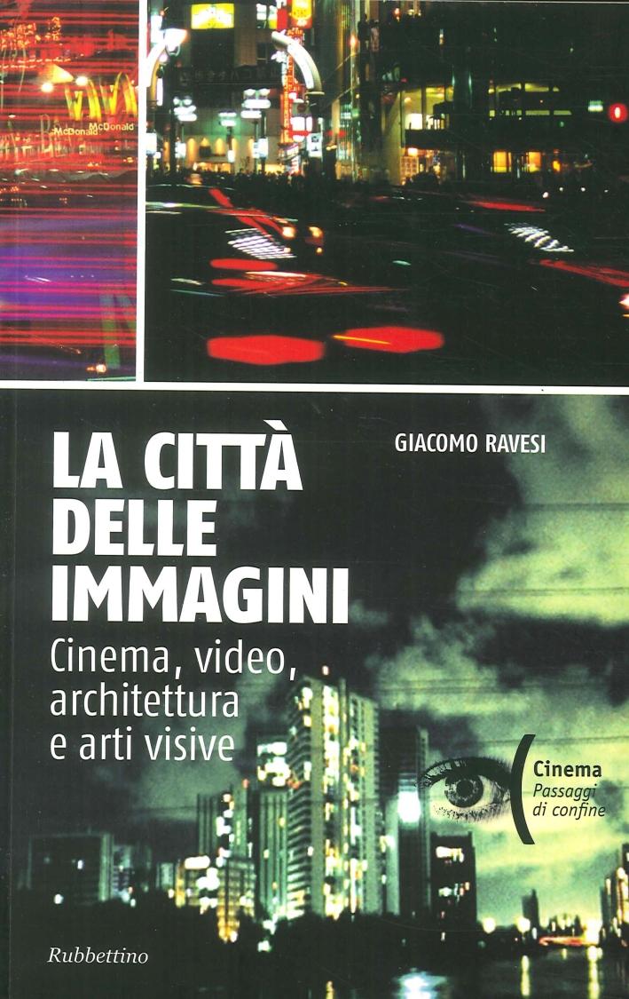 La città delle immagini. Cinema, video, architettura e arti visive