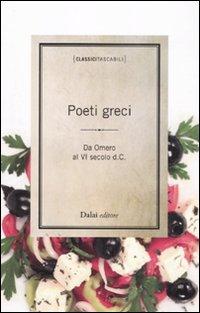 Poeti greci. Da Omero al VI secolo d.C. Testo greco a fronte