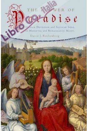 The Flower of Paradise. Marian Devotion and Secular Song in Medieval and Renaissance Music