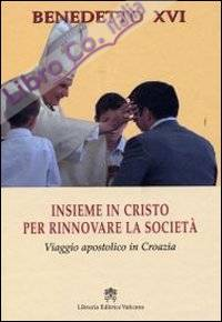 Insieme in Cristo per rinnovare la società. Viaggio apostolico in Croazia