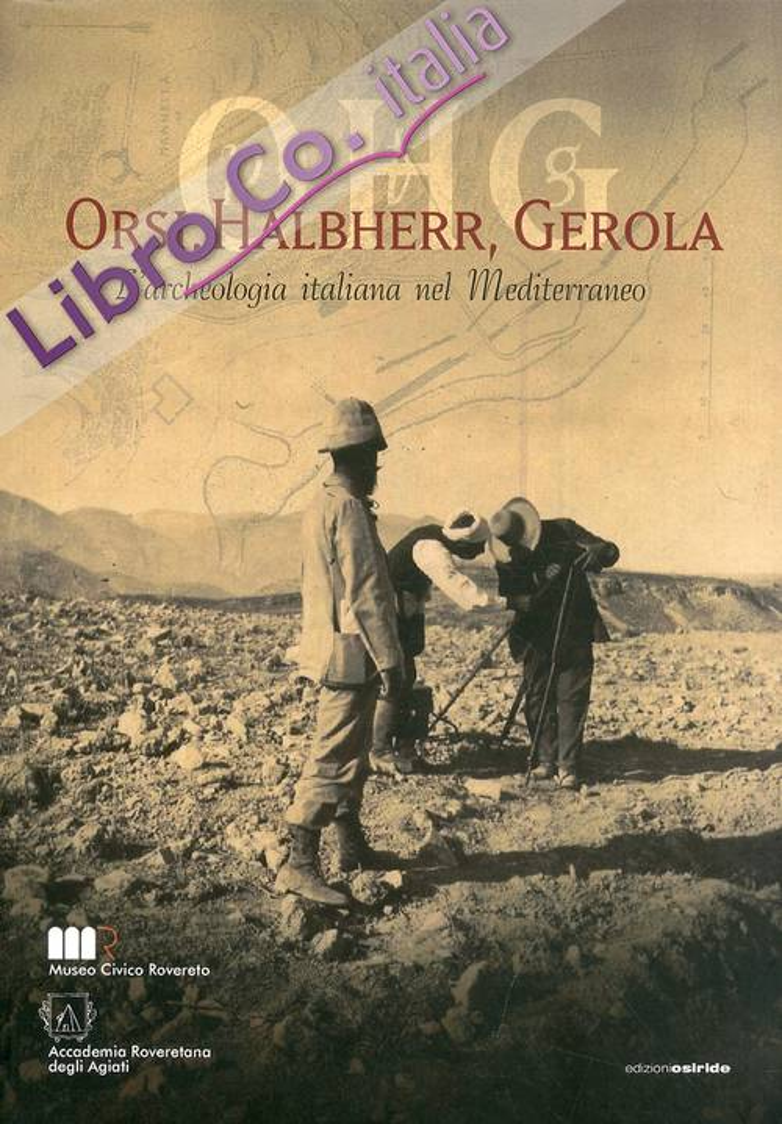 Orsi, Halbherr, Gerola. L'archeologia italiana nel Mediterraneo. Con DVD