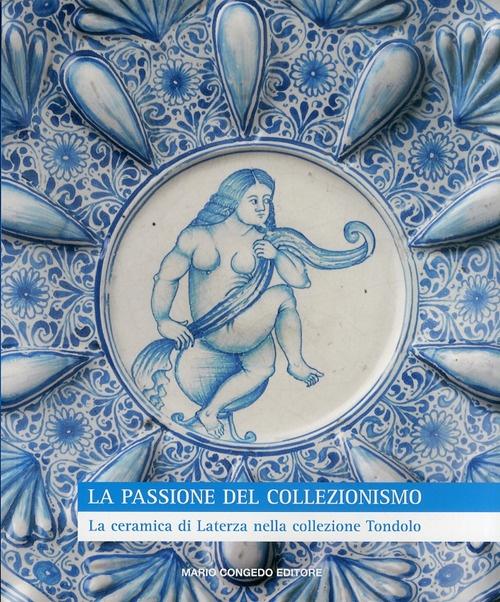 La passione del collezionismo. La ceramica di Laterza nella collezione Tondolo