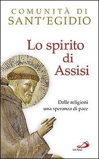 Lo spirito di Assisi. Dalle religioni una speranza di pace