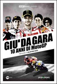 Giù da gara. 10 anni di MotoGP