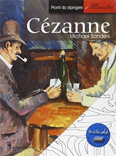 Cézanne. Pronti da dipingere. I maestri. Ediz. illustrata