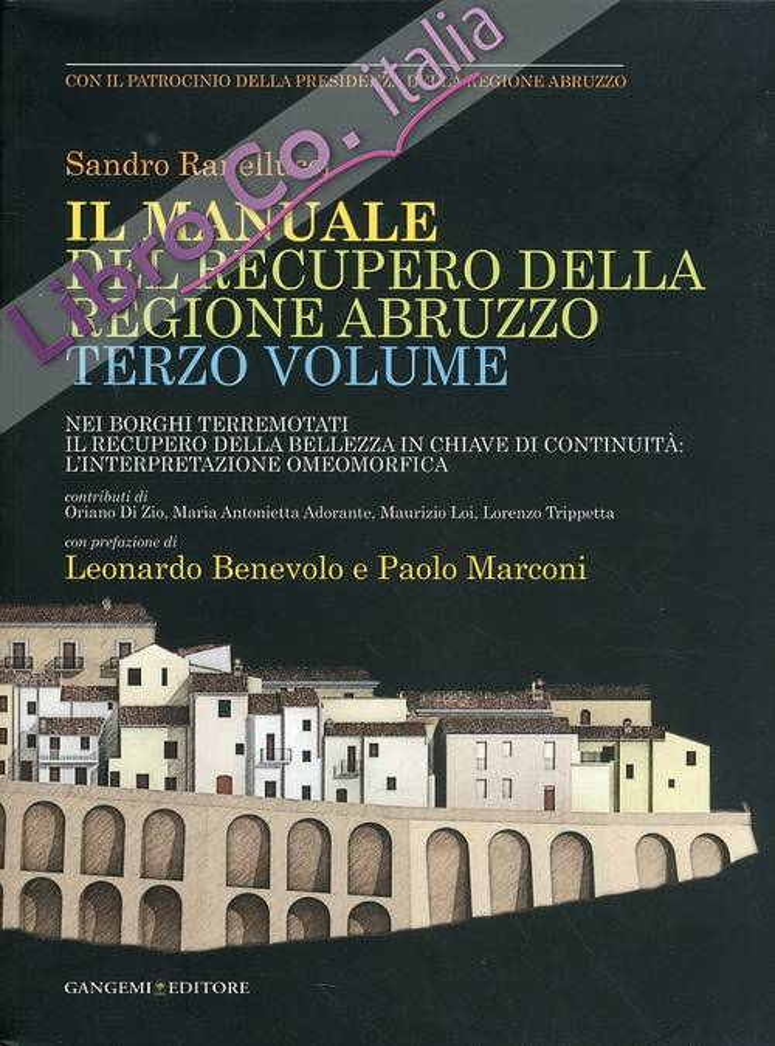 Il manuale del recupero della Regione Abruzzo. Vol. III. Nei borghi terremotati. Il recupero della bellezza in chiave di continuità. L'interpretazione omeomorfica