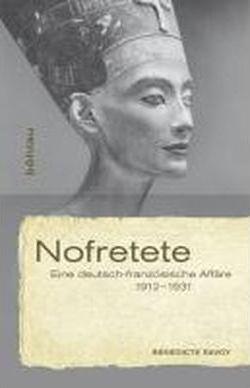 Nofretete. Eine Deutsch-Französische Affäre 1912-1931