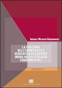 La funzione dell'ermeneutica veritativa di Gaspare Mura nella teologia fondamentale. Fede e ragione. Teologia e filosofia in dialogo