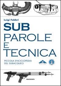 Sub. Parole e tecnica. Piccola enciclopedia del subacqueo