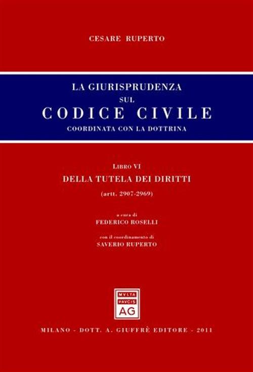 La giurisprudenza sul codice civile. Libro VI: Della tutela dei diritti. Artt. 2907-2969