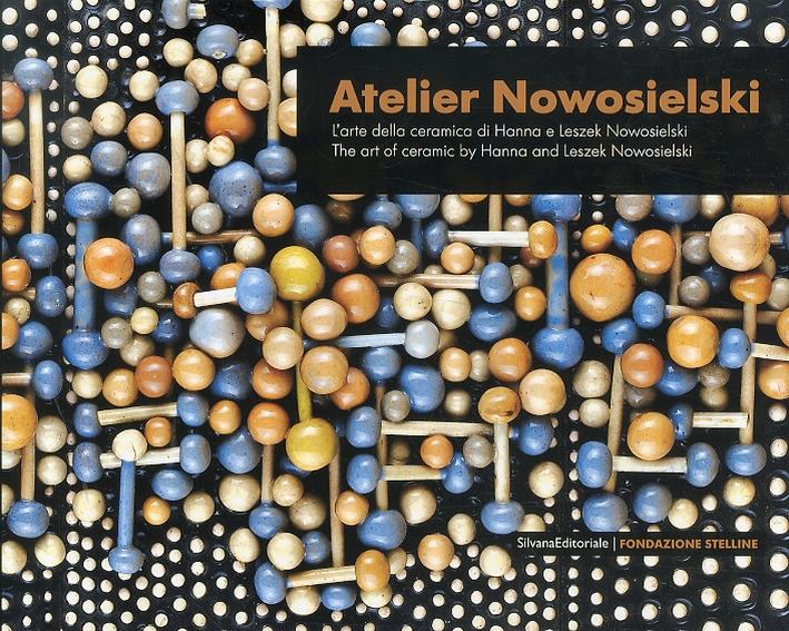 L'Atelier dei Nowosielski. L'arte della ceramica di Hanna e Leszek Nowosielski. [Ed. Italiana e Inglese]
