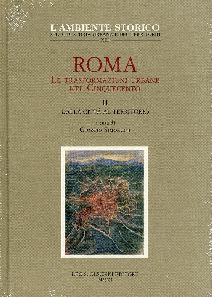 Roma. Le Trasformazioni Urbane nel Cinquecento. Vol. 2: dalla Città al Territorio