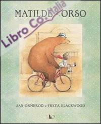 Matilde e Orso. Ediz. illustrata