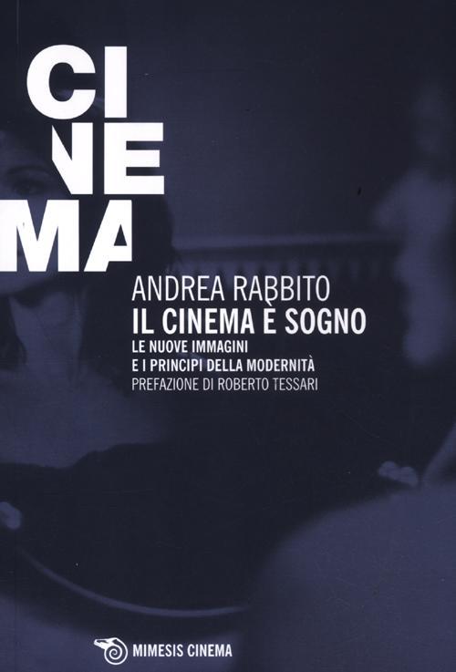 Il cinema è un sogno. Le nuove immagini e i principi della modernità