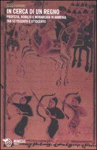 In cerca di un regno. Profezia, nobiltà e monarchia in Armenia tra Settecento e Ottocento