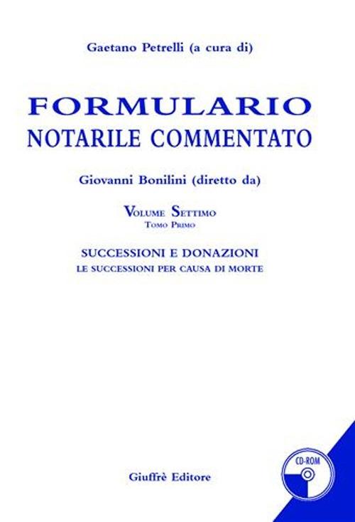 Formulario notarile commentato. Con CD-ROM. Vol. 7: Successioni e donazioni. Le successioni per causa di morte