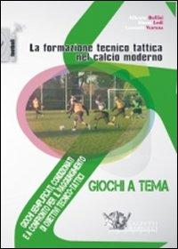 La formazione tecnico tattica nel calcio moderno. Con DVD. Vol. 3: Giochi semplificati, condizionati e a confronto per il raggiungimento di obiettivi tecnico-tattici