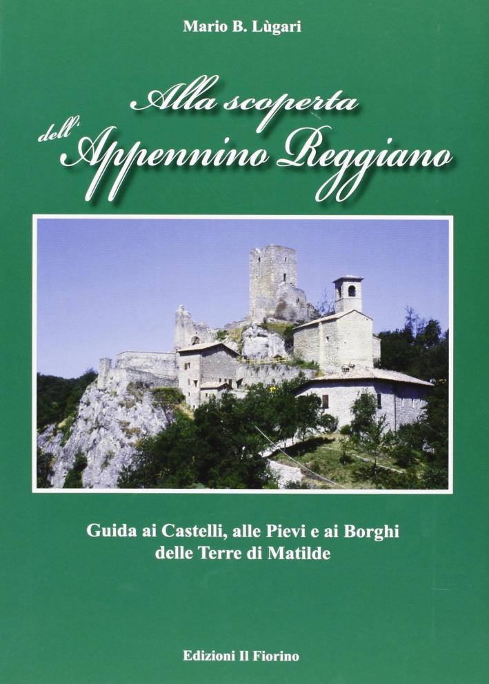 Alla scoperta dell'Appennino Reggiano. Guida ai Castelli, alle Pievi e ai borghi delle terre di Matilde