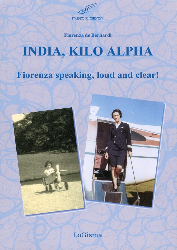 India, Kilo, Alpha. Fiorenza Speaking, Loud and Clear!
