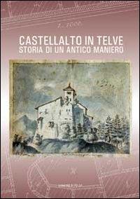 Castellalto in Telve. Storia di un antico maniero