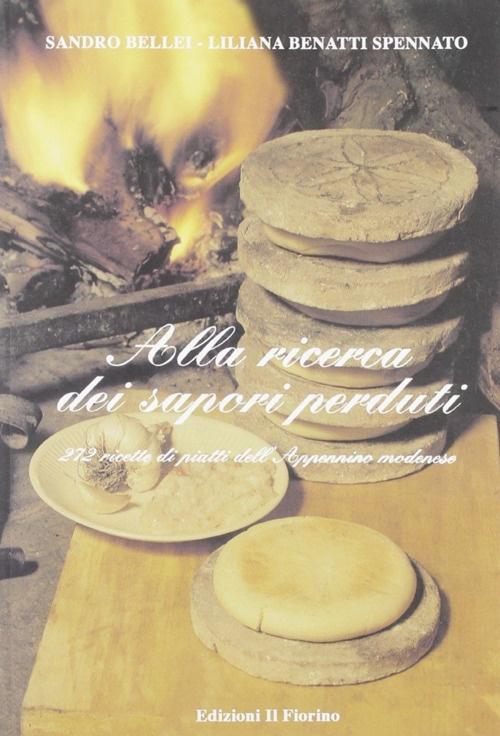Alla ricerca dei sapori perduti. 272 ricette di piatti dell'Appennino modenese