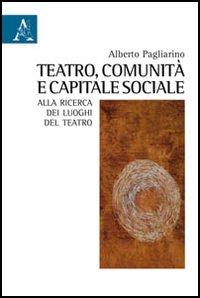 Teatro, comunità e capitale sociale. Alla ricerca dei luoghi del teatro
