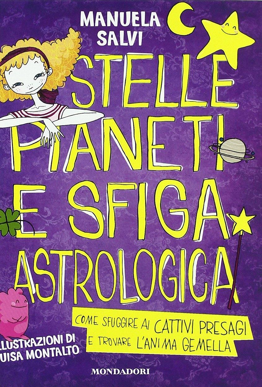 Stelle, pianeti e sfiga astrologica. Come sfuggire ai cattivi presagi e trovare l'anima gemella