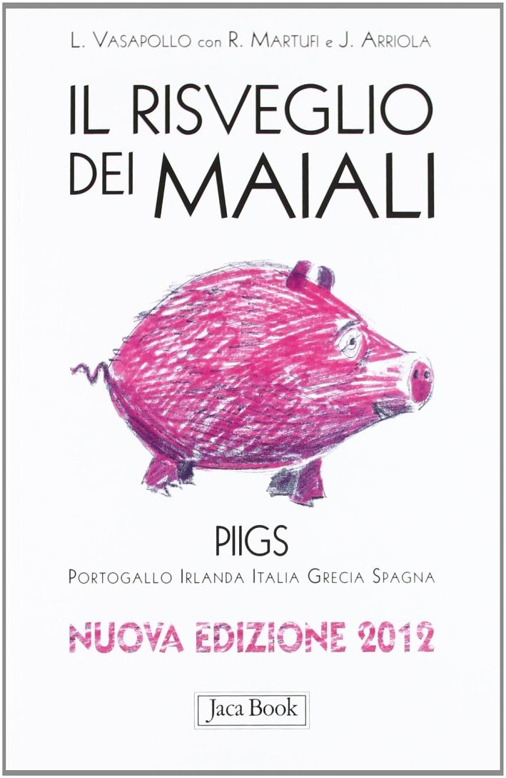 Il risveglio dei maiali. Piigs Portogallo, Irlanda, Italia, Grecia, Spagna