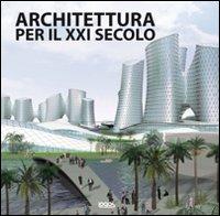 Architettura per il XXI secolo. Ediz. illustrata