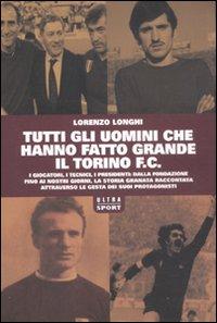 Tutti gli uomini che hanno fatto grande il Torino F.C