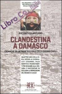 Clandestina a Damasco. Cronache da un paese sull'orlo della guerra civile